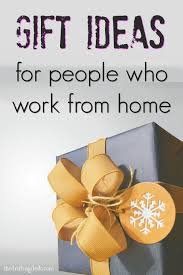 ideas work home. Gift Ideas For People Who Work From Home T