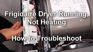 how to troubleshoot a frigidaire dryer that runs but no heat you