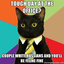 Tough day at the office? Couple White Russians and you'll be ... via Relatably.com