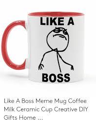 meme coffee and home like a boss like a boss meme mug coffee