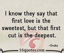First Love Quotes Custom I Know They Say That First Love Is The Sweetest But That First Cut