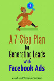 a step plan for generating leads facebook ads social a 7 step plan for generating leads facebook ads by julia bramble on social