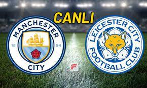 Manchester City - Leicester City maçı canlı izle