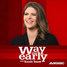 Way Too Early with Kasie Hunt – Podcast ...
