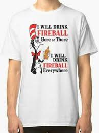 Details About I Will Drink Fireball Here Or There Everywhere White Size S To 2xl T Shirt En1