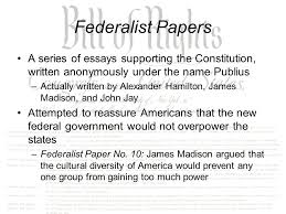 ratifying the constitution ppt video online  federalist papers a series of essays supporting the constitution written anonymously under the publius