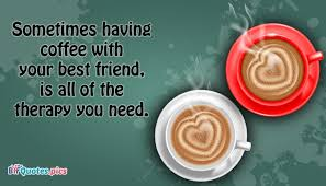 Quotes About Coffee And Friendship Inspiration Sometimes Having Coffee With Your Best Friend Is All Of The Therapy