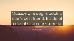 Groucho Marx Quote Outside Of A Dog A Book Is Mans Best Friend