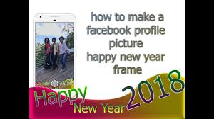 how to make a facebook profile photo frame happy new year