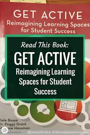 Read this book: Get Active: Reimagining Learning Spaces for Student Success  | In my