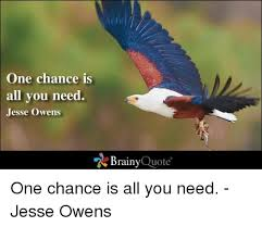 Jesse Owens Quotes Cool One Chance Is All You Need Jesse Owens Brainy Quote One Chance Is