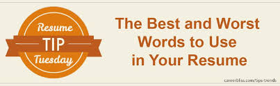 Resume Tip Tuesday The Best And Worst Words To Use In Your Resume Awesome Best Words To Use On Resume