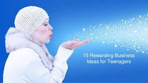 15 Rewarding Business Ideas For Teenagers Low Cost