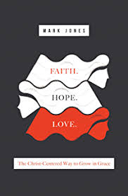 christ and covenant theology essays on election republication faith hope love the christ centered way to grow in grace