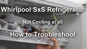 whirlpool side by side refrigerator not cooling at all how to troubleshoot you