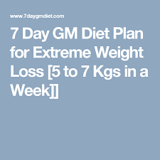 7 Day Gm Diet Plan For Extreme Weight Loss 5 To 7 Kgs In A