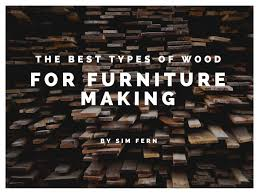 best wood for furniture making. Sim Fern | Blog The Best Types Of Wood For Furniture Making Construction B