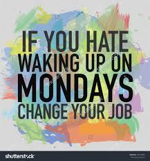 you hate waking on monday change stock illustration  if you hate waking up on monday change your job motivational quote typographic background