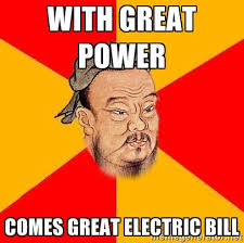 with great power COMES GREAT ELECTRIC BILL - Wise Confucius | Meme ... via Relatably.com