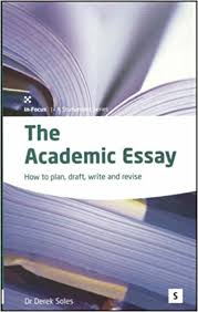 the academic essay how to plan draft write and revise how to  the academic essay how to plan draft write and revise how to plan draft write and edit in focus a studymates amazon co uk dr derek soles