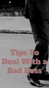 Dealing With A Bad Boss Dealing With A Bad Boss Tips To Survive And Thrive In A
