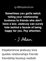 IgThejalanshow Sometimes You Gotta Watch Telling Your Relationship New Quotes About Jealousy In Friendship