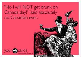 No, I will not get drunk on Canada Day, said no Canadian ever.