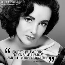 Elizabeth Taylor Quotes On Beauty Best Of Elizabeth Taylor Quotes Elizabeth Taylor Quote Pour Yourself A