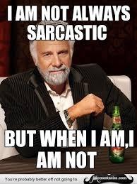 I am not always sarcastic - Memestache via Relatably.com