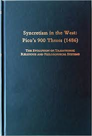 com syncretism in the west pico s theses  syncretism in the west pico s 900 theses 1486 the evolution of traditional religious and philosophical systems a revised text