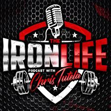 The Iron Life Podcast with Chris Tutela