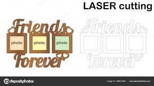 frame for photos with inscription friends forever for laser cutting collage of photo frames template laser cutting machine for wood and metal