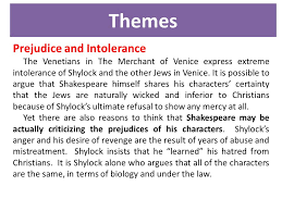 the merchant of venice analysis ppt video online  6 themes prejudice and intolerance the venetians in the merchant of venice express extreme intolerance of