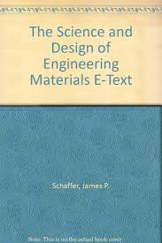 The Science And Design Of Engineering Materials 2nd Edition The Science And Design Of Engineering Materials E Text