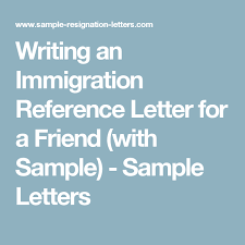 Immigration Letter Of Recommendation Sample Writing An Immigration Reference Letter For A Friend With Sample