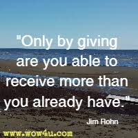 helping others quotes inspirational words of wisdom only by giving are you able to receive more than you already have jim rohn