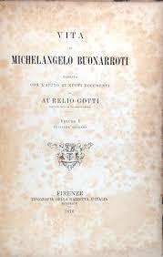 Vita di Michelangelo Buonarroti narrata con l'aiuto di nuovi documenti da  Aurelio Gotti (2 volumi): quasi ottimo Rilegato (1876) seconda edizione