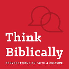 Think Biblically: Conversations on Faith & Culture