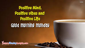 Good Morning Positive Vibes Quotes Best Of Positive Mind Positive Vibes And Positive Life Good Morning Monday