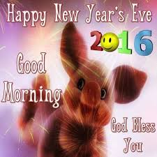good morning happy new years eve 2016 bless you