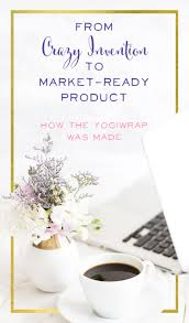 from crazy invention to market ready product how the yogiwrap was  from crazy invention to market ready product how the yogiwrap was made guest
