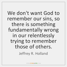 God Quote Simple We Don't Want God To Remember Our Sins So There Is Something