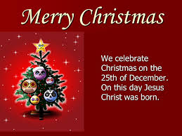 Merry Christmas We celebrate Christmas on the 25th of December. On ...