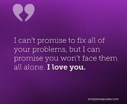 I Promise To Love You Quotes Cool I Can't Promise To Fix All Of Your Problems But I Can Promise You