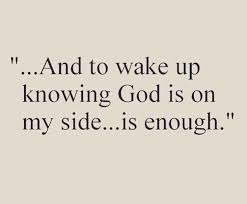 And to wake up knowing God is on my side is enough! | Faith quotes, Quotes  about god, Knowing god