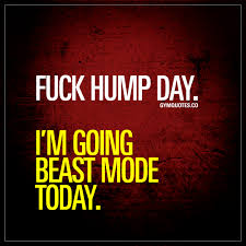 Fuck Hump Day Im Going Beast Mode Today Beast Mode Quote
