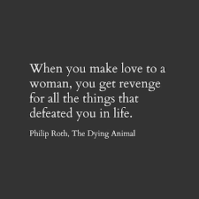 Foresters Quick Quote Philip Roth The Dying Animal Elegy Quote Sex JC JS CHV FK 33