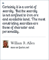 Personality Quotes Gorgeous William R Allen Certainly It Is A World Of Scarcity But The