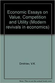 v k dmitriev economic essays on value competition and utility v k dmitriev economic essays on value competition and utility modern revivals in economics