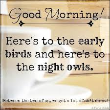 Early Good Morning Quotes Best of Good Morning Early Birds Pictures Photos And Images For Facebook